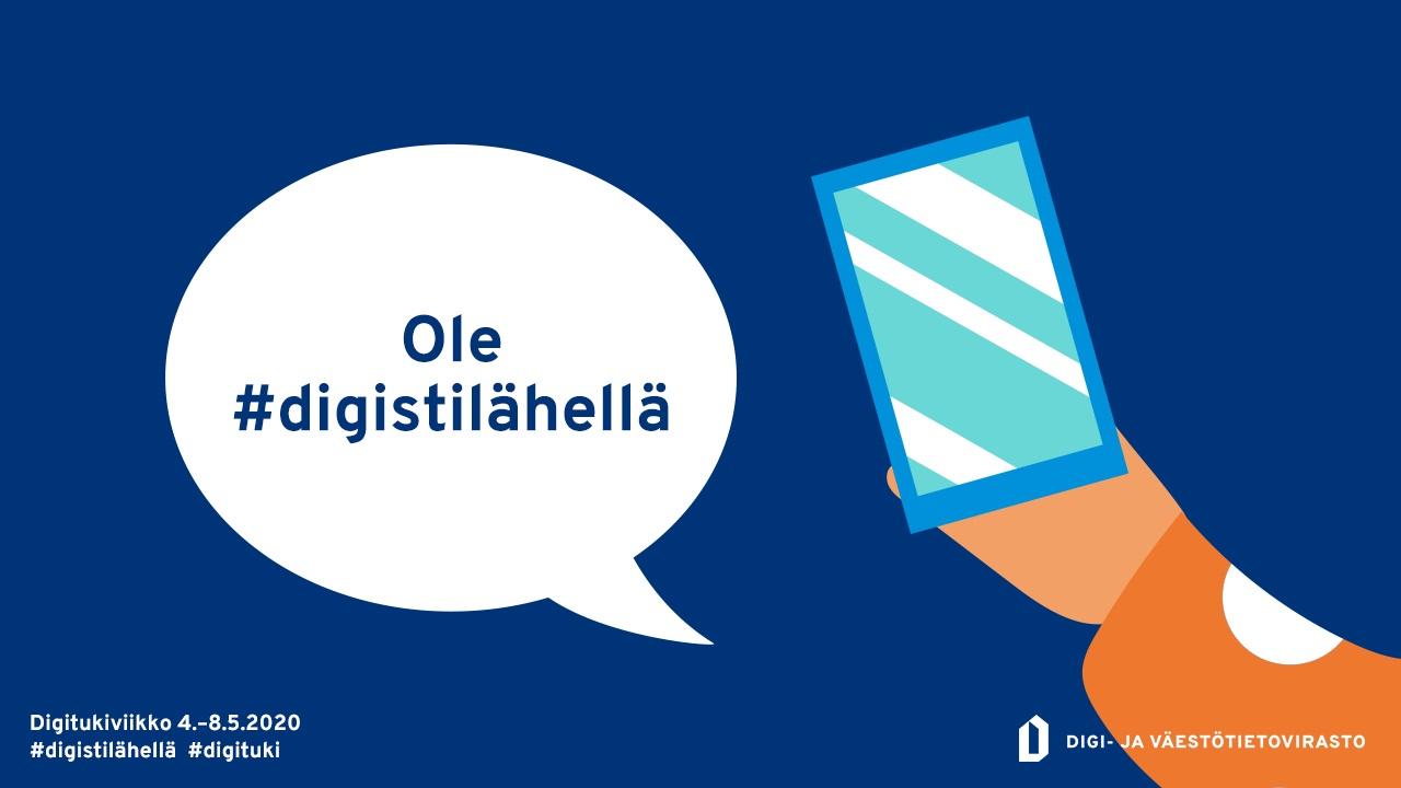 Piirroskuva, jossa on kännykkää pitelevä käsi. Puhekuplassa on teksti: Ole #digistilähellä.