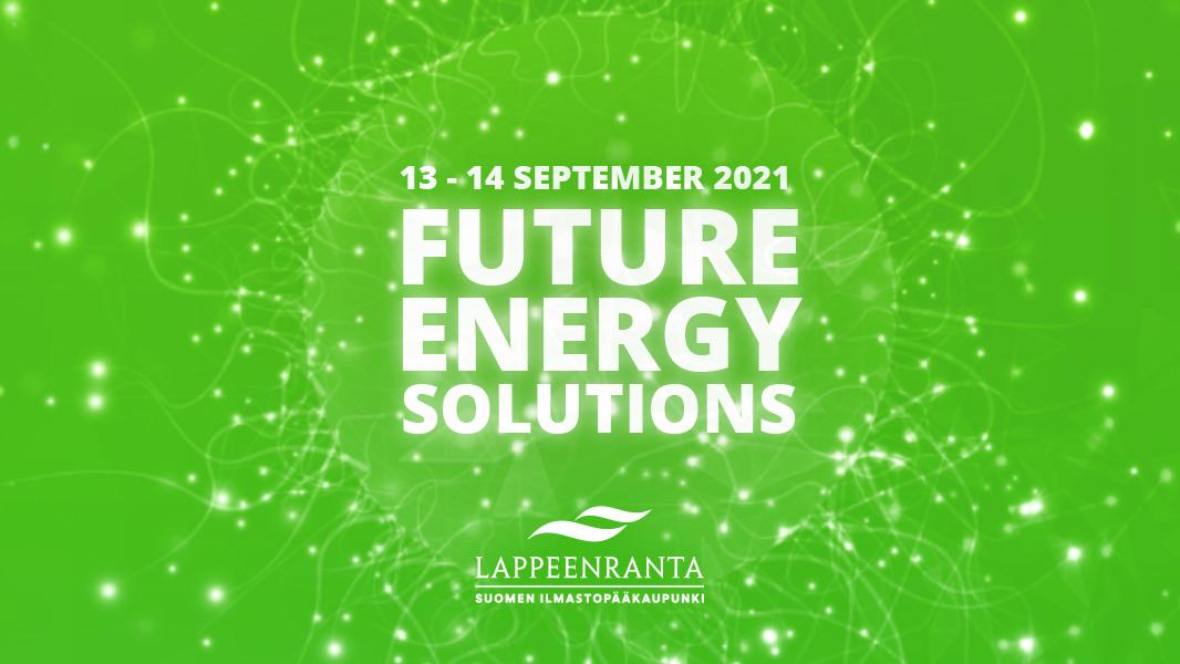 """Vihreäsävyisellä pohjalla vaalea teksti """"Future Energy Solutions, 13.-14. September"""" sekä Lappeenrannan kaupungin logo."""
