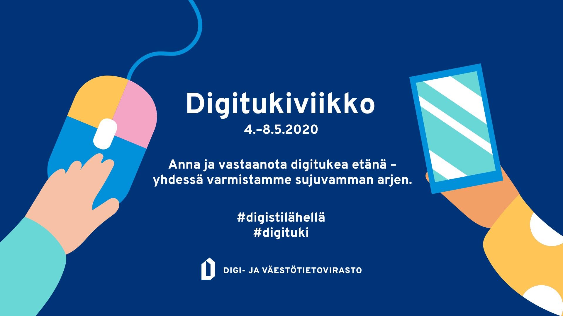 Banneri, jossa on teksti: Digitukiviikko 4.-8.5.2020. Anna ja vastaanota digitukea etänä - yhdessä varmistamme sujuvamman arjen. #digistilähellä #digituki. Tekstin lisäksi piirroskuvassa on käsi, joka pitelee kännykkää, ja toinen käsi, joka pitelee tietokoneen hiirtä.